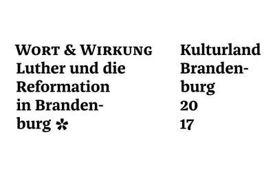 Kulturland Brandenburg, Themenjahr 2017 Wort & Wirkung. Luther und die Reformation in Brandenburg