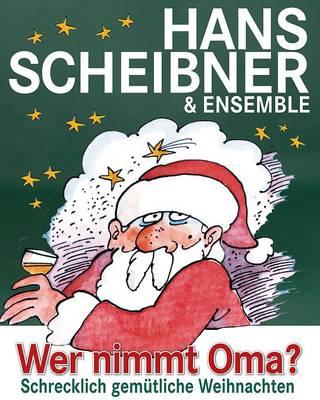 Hans Scheibners Weihnachtskulturprogramm Wer nimmt Oma?