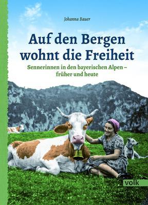 Bad Aiblinger Literaturtage Auf den Bergen wohnt die Freiheit - Sennerinnen frher und heute