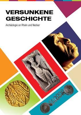 Versunkene Geschichte. Archäologie an Rhein und Neckar