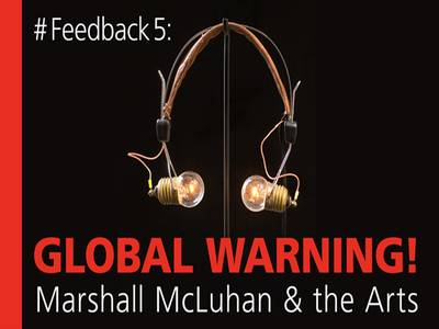 Feedback 5: Global Warning  Marshall McLuhan and the ArtsKey Visual - Museum für Kommunikation Frankfurt. (© Feedback 5: Global Warning  Marshall McLuhan and the Arts)